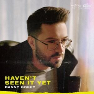 Danny Gokey - Haven't Seen It Yet